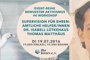 """19.07.2016 – THE LOVERS E.V.: """"Bewusster Aktivismus"""" #4 – Supervision für ehrenamtliche Teams mit Dr. Isabell Lütkehaus & Thomas Matthäus"""