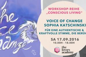 "17.09.2016 – THE LOVERS ACADEMY: ""Conscious Living"" #3 – Voice of Change mit Sophia Katschinkski"