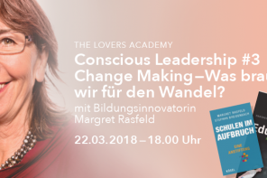 "22.03.2018 – The Lovers Academy: Conscious Leadership #3 ""Change Making"" mit Margret Rasfeld"