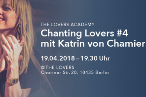 19.04.2018 – The Lovers Academy: Chanting Lovers #4 mit Katrin von Chamier