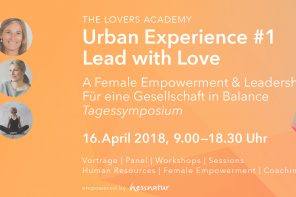 16.04.2018 THE LOVERS ACADEMY: Urban Experience #1 – Lead with Love, Tagessymposium, Berlin