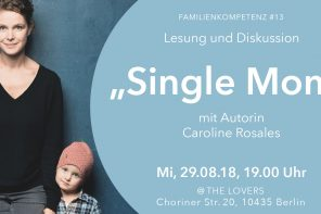 "29.08.2018 – THE LOVERS E.V.: Familienkompetenz #13 ""Single Mom"", Lesung von Caroline Rosales"