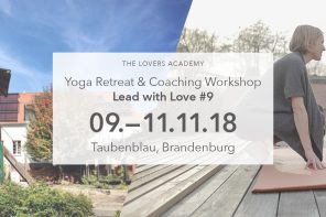 "09.-11.11.2018 THE LOVERS ACADEMY: RETREAT & COACHING WORKSHOP #9: ""LEAD WITH LOVE – VERANTWORTUNG"", BRANDENBURG"
