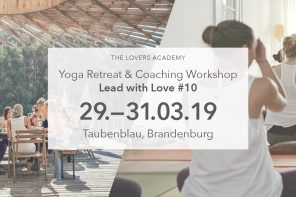 "29.-31.03.2019 THE LOVERS ACADEMY: RETREAT & COACHING WORKSHOP #10: ""LEAD WITH LOVE – WERTE"", BRANDENBURG"