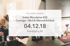 The Lovers Academy: 04.12.2018 –  Salon Mondaine #25, Courage: Mut & Menschlichkeit – Frankfurt