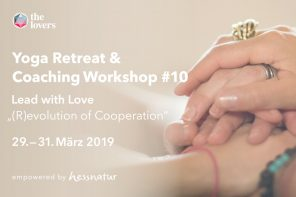 """The Lovers Academy: 29.-31.03.2019 — Yoga & Coaching #10 – Lead with Love """"(R) evolution of Cooperation"""