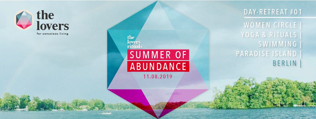 THE LOVERS RITUALS: 11 08 2019, Dayretreat #1 - Summer of Abundance – The  Lovers